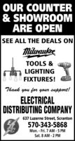 OUR COUNTER& SHOWROOMARE OPENSEE ALL THE DEALS ONMilwaukeeTOOLS &LIGHTING000 FIXTURES!Thank you for your support!ELECTRICALDISTRIBUTING COMPANY637 Luzerne Street, Scranton570-343-5868Mon. - Fri. 7 AM - 5 PMSat. 8 AM - 2 PM OUR COUNTER & SHOWROOM ARE OPEN SEE ALL THE DEALS ON Milwaukee TOOLS & LIGHTING 000 FIXTURES! Thank you for your support! ELECTRICAL DISTRIBUTING COMPANY 637 Luzerne Street, Scranton 570-343-5868 Mon. - Fri. 7 AM - 5 PM Sat. 8 AM - 2 PM