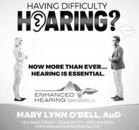 HAVING DIFFICULTYHOARING?. huh??NOW MORE THAN EVER....HEARING IS ESSENTIAL.ENHANCEDHEARING Specialists, LLCMARY LYNN O'BELL, AuD1330 MAIN STREET DICKSON CITY (570)489-9900www.ENHANCEDHEARINGPA.COM HAVING DIFFICULTY HOARING? . huh?? NOW MORE THAN EVER.... HEARING IS ESSENTIAL. ENHANCED HEARING Specialists, LLC MARY LYNN O'BELL, AuD 1330 MAIN STREET DICKSON CITY (570)489-9900 www.ENHANCEDHEARINGPA.COM
