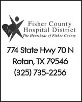 Fisher CountyHospital DistrictThe Heartbeat of Fisher County774 State Hwy 70 NRotan, TX 79546(325) 735-2256 Fisher County Hospital District The Heartbeat of Fisher County 774 State Hwy 70 N Rotan, TX 79546 (325) 735-2256