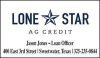 LONE * STARAG CREDITJason Jones - Loan Officer400 East 3rd Street I Sweetwater, Texas 1 325-235-0844 LONE * STAR AG CREDIT Jason Jones - Loan Officer 400 East 3rd Street I Sweetwater, Texas 1 325-235-0844
