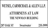 WETSEL, CARMICHAEL & ALLEN LL.P.ATTORNEYS AT LAWTHE NEWMAN BUILDING207 OAK STSweetwater235-3999 WETSEL, CARMICHAEL & ALLEN LL.P. ATTORNEYS AT LAW THE NEWMAN BUILDING 207 OAK ST Sweetwater 235-3999
