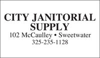 CITY JANITORIALSUPPLY102 McCaulley  Sweetwater325-235-1128 CITY JANITORIAL SUPPLY 102 McCaulley  Sweetwater 325-235-1128