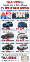 WAIKEHere to help in times of need0% APR UP TO 84 MONTHS!WAIKEMNO PAYMENTS UP TO FOUR MONTHSShoponline atwaikem.com! representativesLive Chat within-storePrice quotes Alsothroughemail!availableon FacebookThe Waikem Family2020 Hyundai Tucson2019 Ford EcoSport0% APR 4 MONTHS 0% APR A MONTHSS dtu conpin o ptont wis2020 Kia Sorento2020 Ford F-1500% APR 15 MONTHS 0% APR 12 MONTHSO musn S de tr corpie or cot ondt wies0 02020 Hyundai Elantra2020 Subaru Forester0% APR 12 MONTHS 0% APR MONTHSOn no Set edoServing the community for 75 yearsWAIKEWAIKEMFordKIASUBARU330-478-2800HONDA WAIKE Here to help in times of need 0% APR UP TO 84 MONTHS! WAIKEM NO PAYMENTS UP TO FOUR MONTHS Shop online at waikem.com! representatives Live Chat with in-store Price quotes Also through email! available on Facebook The Waikem Family 2020 Hyundai Tucson 2019 Ford EcoSport 0% APR 4 MONTHS 0% APR A MONTHS S dtu conpin o ptont wis 2020 Kia Sorento 2020 Ford F-150 0% APR 15 MONTHS 0% APR 12 MONTHS O musn S de tr corpie or cot ondt wies0 0 2020 Hyundai Elantra 2020 Subaru Forester 0% APR 12 MONTHS 0% APR MONTHS On no Set edo Serving the community for 75 years WAIKE WAIKEM Ford KIA SUBARU 330-478-2800 HONDA