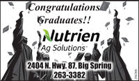 "CongratulationsGraduates!!NutrienAg Solutions""2404 N. Hwy. 87, Big Spring263-3382294306 Congratulations Graduates!! Nutrien Ag Solutions"" 2404 N. Hwy. 87, Big Spring 263-3382 294306"