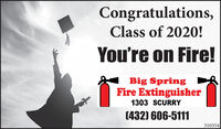 Congratulations,Class of 2020!You're on Fire!Big SpringFire Extinguisher1303 SCURRY(432) 606-5111310354 Congratulations, Class of 2020! You're on Fire! Big Spring Fire Extinguisher 1303 SCURRY (432) 606-5111 310354