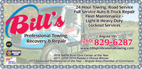 24 Hour Towing, Road ServiceFull Service Auto & Truck RepairFleet Maintenance -Bill'sLight & Heavy DutyLockout ServicesProfessional Towing,Recovery & Repairo Angola, IN(260) 829-6287KepairASEwww.billsprofessionaltowing.comAUTOCARECENTERHAPA2018 NAPA Auto Care Center of the Year2017, 2018, 2019 Reader's Choice Winner2017 Seasoned Professional of the Year - Angola Area Chamber of CommerceApprovedAuto RepairE E E EELE E ELE 24 Hour Towing, Road Service Full Service Auto & Truck Repair Fleet Maintenance - Bill's Light & Heavy Duty Lockout Services Professional Towing, Recovery & Repair o Angola, IN (260) 829-6287 Kepair ASE www.billsprofessionaltowing.com AUTOCARE CENTER HAPA 2018 NAPA Auto Care Center of the Year 2017, 2018, 2019 Reader's Choice Winner 2017 Seasoned Professional of the Year - Angola Area Chamber of Commerce Approved Auto Repair E E E EELE E ELE