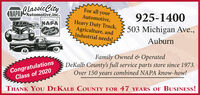 Classic CityFor all yourAutomotive,Heavy Duty Truck,Agriculture, andIndustrial needs!(NAPADAutomotive,inc.925-1400503 Michigan Ave.,NAPAAuburnaCongratulationsClass of 2020Family Owned & OperatedDeKalb County's full service parts store since 1973.Over 150 years combined NAPA know-how!THANK YOU DEKALB COUNTY FOR 47 YEARS OF BUSINESS! Classic City For all your Automotive, Heavy Duty Truck, Agriculture, and Industrial needs! (NAPADAutomotive,inc. 925-1400 503 Michigan Ave., NAPA Auburn a Congratulations Class of 2020 Family Owned & Operated DeKalb County's full service parts store since 1973. Over 150 years combined NAPA know-how! THANK YOU DEKALB COUNTY FOR 47 YEARS OF BUSINESS!