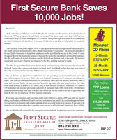 First Secure Bank Saves10,000 Jobs!REALLY?Yeah, we've been told that we saved 10,000 jobs. An outside consultant told us that when he heardabout our PPP loan program. He said that it was because First Secure made more than 1400 PaycheckProtection Plan (PPP) loans totaling over $170 million. Using some type of formula, he calculated thatwe saved 10,000 jobs. We don't know if we saved 10,000 jobs or not. But we believe that we saved a lotof them.MonsterCD RatesThe Paycheck Protection Program (PPP) is a program authorized by congress and administered bythe Small Business Administration (SBA). Banks loan money to businesses. The loans are intended tobe used by the businesses to keep their employees on the payroll while we are in this Covid-19 crisis.It's a good deal for the businesses because if they use the money for payroll and certain other expenses,the SBA will forgive all or part of the loan and the SBA will pay the loan back to the bank. The businesswould only need to pay whatever isn't forgiven by the SBA, and that may not be much.13-Month0.75% APY25-MonthThe SBA also guarantees the loans so that the bank can't lose money. If the borrower doesn't pay, theSBA will. Sounds like a pretty good deal for the bank, huh? Youd think so, but then why were most ofthe Joliet area banks hesitant to make PPP loans to their customers?.Greed.1.05% APY'$1,000 MinimumYou see, the loans are 2 year loans and the borrower only pays 1% per year interest. A bank can't makeany profit charging 1% interest. That's why most banks in the area weren't interested in making theloans. And, that's the difference between a true community bank like First Secure Community Bank ofJoliet and the other banks. We have our roots here. The big banks only have branches here. Our Jolietbank made millions of dollars in PPP loans. And, of that, we made almost $17 million in PPP loans to139 businesses that were not previously customers of our bank. That's right, Most of the 139 Joliet areabusinesses went to their own bank first and were blown off. So they came to us and we gave them theloan. By the way, we now have 139 new business customers.We makePPP Loans(SBA PaycheckProtection Program)If you have a local business and your bank didn't work with you to obtain a PPP loan, why are you stilldoing your banking with them? Even if you're not in business, you need to do your banking somewhere.Do you want to do business with a bank that looks at you as a profit center or as a person. If you want to betreated as an individual rather than a number, come and see us at First Secure Community Bank of Joliet.Call815.230.8000today forcomplete detailsWe are Joliet's locally owned, locally managed community bank. And we take care of our customers.FIRST SECURE Joliets locallyowned locally managed community bank!2398 Essington Rd., Joliet, IL 60435COMMUNITY BANK OF (Corner of Essington and Caton Farm Rd.)JOLIETst815.230.8000Were not just your bank, we're your neighborwww.1stsecurebank.comMemberFDIC(1) Annual Percentage Yield (APY) effective as of 5/29/20. Terms are subject to change at any time and without notice. Minimum balance to open and earn stated APY is $1,000.Substantial penalty for early withdrawal. An early withdrawal penalty mày reduce eamings. Member FDIC. First Secure Bank Saves 10,000 Jobs! REALLY? Yeah, we've been told that we saved 10,000 jobs. An outside consultant told us that when he heard about our PPP loan program. He said that it was because First Secure made more than 1400 Paycheck Protection Plan (PPP) loans totaling over $170 million. Using some type of formula, he calculated that we saved 10,000 jobs. We don't know if we saved 10,000 jobs or not. But we believe that we saved a lot of them. Monster CD Rates The Paycheck Protection Program (PPP) is a program authorized by congress and administered by the Small Business Administration (SBA). Banks loan money to businesses. The loans are intended to be used by the businesses to keep their employees on the payroll while we are in this Covid-19 crisis. It's a good deal for the businesses because if they use the money for payroll and certain other expenses, the SBA will forgive all or part of the loan and the SBA will pay the loan back to the bank. The business would only need to pay whatever isn't forgiven by the SBA, and that may not be much. 13-Month 0.75% APY 25-Month The SBA also guarantees the loans so that the bank can't lose money. If the borrower doesn't pay, the SBA will. Sounds like a pretty good deal for the bank, huh? Youd think so, but then why were most of the Joliet area banks hesitant to make PPP loans to their customers?.Greed. 1.05% APY' $1,000 Minimum You see, the loans are 2 year loans and the borrower only pays 1% per year interest. A bank can't make any profit charging 1% interest. That's why most banks in the area weren't interested in making the loans. And, that's the difference between a true community bank like First Secure Community Bank of Joliet and the other banks. We have our roots here. The big banks only have branches here. Our Joliet bank made millions of dollars in PPP loans. And, of that, we made almost $17 million in PPP loans to 139 businesses that were not previously customers of our bank. That's right, Most of the 139 Joliet area businesses went to their own bank first and were blown off. So they came to us and we gave them the loan. By the way, we now have 139 new business customers. We make PPP Loans (SBA Paycheck Protection Program) If you have a local business and your bank didn't work with you to obtain a PPP loan, why are you still doing your banking with them? Even if you're not in business, you need to do your banking somewhere. Do you want to do business with a bank that looks at you as a profit center or as a person. If you want to be treated as an individual rather than a number, come and see us at First Secure Community Bank of Joliet. Call 815.230.8000 today for complete details We are Joliet's locally owned, locally managed community bank. And we take care of our customers. FIRST SECURE Joliets locallyowned locally managed community bank! 2398 Essington Rd., Joliet, IL 60435 COMMUNITY BANK OF (Corner of Essington and Caton Farm Rd.) JOLIET st 815.230.8000 Were not just your bank, we're your neighbor www.1stsecurebank.com Member FDIC (1) Annual Percentage Yield (APY) effective as of 5/29/20. Terms are subject to change at any time and without notice. Minimum balance to open and earn stated APY is $1,000. Substantial penalty for early withdrawal. An early withdrawal penalty mày reduce eamings. Member FDIC.