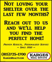 NOT LOVING YOURSHELTER OVER THELAST FEW MONTHS?REACH OUT TO USAND WE'LL HELPYOU FIND THEPERFECT HOME!PROVEN RESULTS.. PERSONALIZED SERVICESINCE 1950 ~(815)725-1700 KARGESKARGESREALTY.COMREAL ESTATESM-CL1784469 NOT LOVING YOUR SHELTER OVER THE LAST FEW MONTHS? REACH OUT TO US AND WE'LL HELP YOU FIND THE PERFECT HOME! PROVEN RESULTS.. PERSONALIZED SERVICE SINCE 1950 ~ (815)725-1700 KARGES KARGESREALTY.COM REAL ESTATE SM-CL1784469