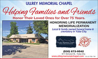 ULLREY MEMORIAL CHAPELHelping Families and FriendsHonor Their Loved Ones for Over 75 Years.HONORING LIFE PERMANENTMEMORIALIZATIONLocal & family owned funeral home &crematory in Yuba City.ADS CHMOCATULLREY MEMORIAL CHAPELFUNERAL 1HOME AND CREMATORYBA-SUTTEROF YU(530) 673-9542817 Almond St., Yuba Citywww.ullreymemorialchapel.com CA LIC FD#: 784 ULLREY MEMORIAL CHAPEL Helping Families and Friends Honor Their Loved Ones for Over 75 Years. HONORING LIFE PERMANENT MEMORIALIZATION Local & family owned funeral home & crematory in Yuba City. ADS CH MOCAT ULLREY MEMORIAL CHAPEL FUNERAL 1HOME AND CREMATORY BA-SUTTER OF YU (530) 673-9542 817 Almond St., Yuba City www.ullreymemorialchapel.com CA LIC FD#: 784