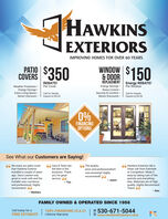 HAWKINSEXTERIORSIMPROVING HOMES FOR OVER 60 YEARSPATIO $350$97WINDOWCOVERS& DOORREPLACEMENT Energy REBATE!REBATE!Per CoverEnergy Savings Per WindowWeather Protection:Energy Savings .Extra Living Space:Senior Discount Noise Control ·Security & ComfortSenior Discounts .Call for DetailsCall for DetailsExpires 4/30/20Expires 4/30/200%FINANCINGOPTIONSSee What our Customers are Saying!66 Hawkins Exteriors did aGreat Job from Estimate66 Gary & Team arethe best in thebusiness. Thankyou for greatservice.66 We enjoy our patio coverthat Hawkins Exterior66 The quality,price and professionalismwas amazing! Highlyinstalled a couple of yearsago. Dave Loewen wasgreat to work with and theinstaller was courteousand professional. Highlyrecommend.to Completion. Made iteasy by taking care of thepermits and everythingelse. Materials are of highquality. Highly RecommendThem! arecommend!- Jason- Tim- Ken- BarbaraFAMILY OWNED & OPERATED SINCE 1956Call today for aFREE ESTIMATE100% FINANCING (0.A.C)Lifetime Warranty© 530-671-5044www.HawkinsExteriors.com HAWKINS EXTERIORS IMPROVING HOMES FOR OVER 60 YEARS PATIO $350 $97 WINDOW COVERS & DOOR REPLACEMENT Energy REBATE! REBATE! Per Cover Energy Savings  Per Window Weather Protection: Energy Savings . Extra Living Space: Senior Discount  Noise Control · Security & Comfort Senior Discounts . Call for Details Call for Details Expires 4/30/20 Expires 4/30/20 0% FINANCING OPTIONS See What our Customers are Saying! 66 Hawkins Exteriors did a Great Job from Estimate 66 Gary & Team are the best in the business. Thank you for great service. 66 We enjoy our patio cover that Hawkins Exterior 66 The quality, price and professionalism was amazing! Highly installed a couple of years ago. Dave Loewen was great to work with and the installer was courteous and professional. Highly recommend. to Completion. Made it easy by taking care of the permits and everything else. Materials are of high quality. Highly Recommend Them! a recommend! - Jason - Tim - Ken - Barbar
