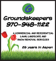 Groundskeepers970-948-1122A COMMERCIAL AND RESIDENTIALLAWN. LANDSCAPE ANDSNOW REMOVAL SERVICES26 years in Aspen Groundskeepers 970-948-1122 A COMMERCIAL AND RESIDENTIAL LAWN. LANDSCAPE AND SNOW REMOVAL SERVICES 26 years in Aspen
