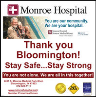 """+Monroe HospitalYou are our community.We are your hospital.Monroe HospitalMonroe Medical GroupMember of Prime HealtheareEXIT 115off SR 37/1-69Thank youBloomington!Stay Safe...Stay StrongYou are not alone. We are all in this together!4011 S. Monroe Medical Park Blvd.Bloomington, IN 47403812-825-1111SAFEPLACEPATIENT SAFETYEXCELLENCEAWARD""""www.monroehospital.comMember Prime Healthcare2019hedithgrodes +Monroe Hospital You are our community. We are your hospital. Monroe Hospital Monroe Medical Group Member of Prime Healtheare EXIT 115 off SR 37/1-69 Thank you Bloomington! Stay Safe...Stay Strong You are not alone. We are all in this together! 4011 S. Monroe Medical Park Blvd. Bloomington, IN 47403 812-825-1111 SAFE PLACE PATIENT SAFETY EXCELLENCE AWARD"""" www.monroehospital.com Member Prime Healthcare 2019 hedithgrodes"""