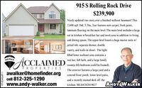 915 S Rolling Rock Drive$239,900Nicely updated two story over a finished walkout basement! This2,600 sqft 3bd, 3.5ba, 2car features new carpet, fresh paint,laminate flooring on the main level. The main level includes a largeeat in kitchen w/breakfast bar and nook area in addition to livingand dining spaces. The upper level boasts a huge master suite w/jetted tub, separate shower, doublevanity, and walk-in closet. The lightfilled lower walkout area contains aACCLAIMEDRE/MAXwet bar, full bath, and a large familyroom(a 4th bedroom could be framed).PROPER TIESawalker@homefinder.orgcell 812-325-1290www.andy-walker.comThe exterior features a large yard and acovered front porch, lower level patio,and a recently stained deck off theANDY WALKERkitchen. MLS#202019027HT-834649-1 915 S Rolling Rock Drive $239,900 Nicely updated two story over a finished walkout basement! This 2,600 sqft 3bd, 3.5ba, 2car features new carpet, fresh paint, laminate flooring on the main level. The main level includes a large eat in kitchen w/breakfast bar and nook area in addition to living and dining spaces. The upper level boasts a huge master suite w/ jetted tub, separate shower, double vanity, and walk-in closet. The light filled lower walkout area contains a ACCLAIMED RE/MAX wet bar, full bath, and a large family room(a 4th bedroom could be framed). PROPER TIES awalker@homefinder.org cell 812-325-1290 www.andy-walker.com The exterior features a large yard and a covered front porch, lower level patio, and a recently stained deck off the ANDY WALKER kitchen. MLS#202019027 HT-834649-1