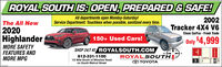 ROYAL SOUTH IS: OPEN, PREPARED & SAFE!All departments open Monday-Saturday!Service Department: Touchless when possible, sanitized every time.2002Tracker 4X4 V6The All New2020Clean CarFax - Fresh TradeHighlander150+ Used Cars!Only $4,999MORE SAFETYFEATURES ANDMORE MPGSHOP 24/7 AT ROYALSOUTH.COMROYALSOUTHO TOYOTA812-331-11001/2 Mile South of Winslow Roadon South Walnut Street ROYAL SOUTH IS: OPEN, PREPARED & SAFE! All departments open Monday-Saturday! Service Department: Touchless when possible, sanitized every time. 2002 Tracker 4X4 V6 The All New 2020 Clean CarFax - Fresh Trade Highlander 150+ Used Cars! Only $4,999 MORE SAFETY FEATURES AND MORE MPG SHOP 24/7 AT ROYALSOUTH.COM ROYALSOUTH O TOYOTA 812-331-1100 1/2 Mile South of Winslow Road on South Walnut Street