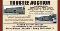 TRUSTEE AUCTIONORDERED SOLD!COMMERCIAL REAL ESTATEFriday, June 12, 12:00 PM Noon3349 Portsmouth Blvd., Portsmouth(Corner of Rodman & Portsmouth Blvd.)To Settle Estate Dr. Harry Jenkins, DDSStephen H. Taylor, Attorney TrusteeFree-standing office building, big parking lot& large back lot, on busy intersection, lots ofbusiness potential!RANDY'S AUCTION GALLERYFor Appointment To View Or For Info ContactKenny Keeter 718-2464 or Randy Fiel 286-1976www.randysauctiongallery.com  VAAR 963 Firm #340  10% Buyer's Premium TRUSTEE AUCTION ORDERED SOLD! COMMERCIAL REAL ESTATE Friday, June 12, 12:00 PM Noon 3349 Portsmouth Blvd., Portsmouth (Corner of Rodman & Portsmouth Blvd.) To Settle Estate Dr. Harry Jenkins, DDS Stephen H. Taylor, Attorney Trustee Free-standing office building, big parking lot & large back lot, on busy intersection, lots of business potential! RANDY'S AUCTION GALLERY For Appointment To View Or For Info Contact Kenny Keeter 718-2464 or Randy Fiel 286-1976 www.randysauctiongallery.com  VAAR 963 Firm #340  10% Buyer's Premium