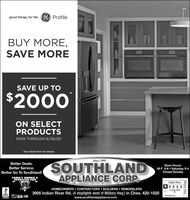"""good things, for life. GE) ProfileBUY MORE,SAVE MORESAVE UP TO$2000ON SELECTPRODUCTSNOW THROUGH 6/30/20""""See rebate form for details.Since 1955SOUTHLANDAPPLIANCE CORP.Better Deals.Store Hours:M-F 9-6  Saturday 9-4Closed SundayBetter Service.Better Go To Southland!FAMILY OWNED &OPERATED FORIndian Aiver65HOMEOWNERS  ONTRACTORS  BUILDERS  REMODELERS3905 Indian River Rd. (4 stoplights west of Military Hwy.) in Ches. 420-10204 Lights WestBBB-NORFOLKVISAwww.southlandappliance.comMilitary Hwy.- good things, for life. GE) Profile BUY MORE, SAVE MORE SAVE UP TO $2000 ON SELECT PRODUCTS NOW THROUGH 6/30/20 """"See rebate form for details. Since 1955 SOUTHLAND APPLIANCE CORP. Better Deals. Store Hours: M-F 9-6  Saturday 9-4 Closed Sunday Better Service. Better Go To Southland! FAMILY OWNED & OPERATED FOR Indian Aiver 65 HOMEOWNERS  ONTRACTORS  BUILDERS  REMODELERS 3905 Indian River Rd. (4 stoplights west of Military Hwy.) in Ches. 420-1020 4 Lights West BBB -NORFOLK VISA www.southlandappliance.com Military Hwy.-"""
