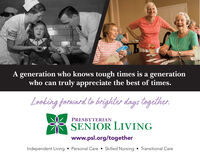 POLIDJACCINOLUNTA generation who knows tough times is a generationwho can truly appreciate the best of times.Looking forward to brighter days together.PRESBYTERIANSENIOR LIVINGwww.psl.org/togetherIndependent Living  Personal Care  Skilled Nursing  Transitional Care POLID JACCIN OLUNT A generation who knows tough times is a generation who can truly appreciate the best of times. Looking forward to brighter days together. PRESBYTERIAN SENIOR LIVING www.psl.org/together Independent Living  Personal Care  Skilled Nursing  Transitional Care