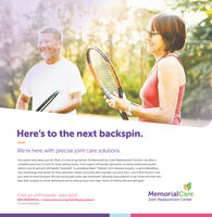 """Here's to the next backspin.We're here with precise joint care solutions.Your joints have taken you far. Now, it's time to go farther. At MemorialCare Joint Replacement Centers, we offer acomplete spectrum of care for long-lasting results. From expert orthopedic specialists, to being ranked among thenation's top 10 percent orthopedic hospitals"""", to providing Mako"""" Robotic-Arm Assisted Surgery-a groundbreakingnew technology that allows for finer precision, better outcomes and a quicker recovery time-you'll find the joint careyou need to move forward. We also encourage same-day movement, allowing most patients to go home less than twodays after surgery so future adventures are as close as your next step. Here's to feeling like yourself again.MemorialCare.Find an orthopedic specialist.800-MEMORIAL 