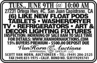 TUES., JUNE 9TH @ 10:00 AM27231 Ortega Hwy, #C, San Juan Capistrano, CA(6) LIKE NEW FLOAT PODSTABLETS WASHERDRYERTV REFRIGERATORS ART &DECOR LIGHTING FIXTURESINSPECTION: MORNING OF SALE 8AM TO SALE TIMEFOR DETAILS: WWW.VANHORNAUCTIONS.COM15% BUYERS PREMIUM  $500.00 DEPOSIT DUEVanHornAuctionsAPPRAISALGROUP LLCSCOTT VAN HORN, AUCTIONEER  TEL: (949) 206-2525FAX (949) 831-1975 · CALIF. BOND NO. SLR119293741 TUES., JUNE 9TH @ 10:00 AM 27231 Ortega Hwy, #C, San Juan Capistrano, CA (6) LIKE NEW FLOAT PODS TABLETS WASHERDRYER TV REFRIGERATORS ART & DECOR LIGHTING FIXTURES INSPECTION: MORNING OF SALE 8AM TO SALE TIME FOR DETAILS: WWW.VANHORNAUCTIONS.COM 15% BUYERS PREMIUM  $500.00 DEPOSIT DUE VanHorn Auctions APPRAISAL GROUP LLC SCOTT VAN HORN, AUCTIONEER  TEL: (949) 206-2525 FAX (949) 831-1975 · CALIF. BOND NO. SLR119293741