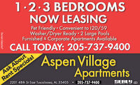 1.2.3 BEDROOMSNOW LEASINGPet Friendly  Convenient to 120/59Washer/Dryer Ready 2 Large PoolsFurnished & Corporate Apartments AvailableCALL TODAY: 205-737-9400Rent Specialsl2201 48th St East Tuscaloosa, AL 35405Aspen VillageApartmentsAsk About205-737-9400SEALYMANACEVENT CE- IMETA-NA1066243 1.2.3 BEDROOMS NOW LEASING Pet Friendly  Convenient to 120/59 Washer/Dryer Ready 2 Large Pools Furnished & Corporate Apartments Available CALL TODAY: 205-737-9400 Rent Specialsl 2201 48th St East Tuscaloosa, AL 35405 Aspen Village Apartments Ask About 205-737-9400 SEALY MANACEVENT CE- IME TA-NA1066243