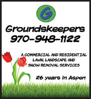Groundskeepers970-948-1122A COMMERCIAL AND RESIDENTIALLAWN, LANDSCAPE ANDSNOW REMOVAL SERVICES26 years in Aspen Groundskeepers 970-948-1122 A COMMERCIAL AND RESIDENTIAL LAWN, LANDSCAPE AND SNOW REMOVAL SERVICES 26 years in Aspen