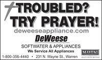 TROUBLED?TRY PRAYER!deweeseappliance.comDeWeeseSOFTWATER & APPLIANCESWe Service All AppliancesMAYTAG1-800-356-4440231 N. Wayne St., WarrenWHAT'S INSIDE MATTERS TROUBLED? TRY PRAYER! deweeseappliance.com DeWeese SOFTWATER & APPLIANCES We Service All Appliances MAYTAG 1-800-356-4440 231 N. Wayne St., Warren WHAT'S INSIDE MATTERS