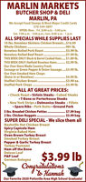 MARLIN MARKETSBUTCHER SHOP & DELIMARLIN, PAWe Accept Food Stamps & Most Major Credit Cards570-544-5897OPEN: Mon. - Fri. 8:00 a.m. - 5:00 p.m.Sat. 7:00 a.m. - 5:00 p.m.; Sun. 8:00 a.m. - 1 p.m.ALL SPECIALS WHILE SUPPLIES LAST10 Ibs. Boneless Skinless Chicken Breasts..$16.99Whole Chickens. ..99¢ lb...$3.99 lb...$7.99 lb.Boneless Rolled Pork Roast..Boneless Rolled Beef Roast..THIS WEEK ONLY! Block & Barrel Cooked Ham.. $1.89 lb.THIS WEEK ONLY! Hatfield Boneless Hams. . $2.99 lb.Our Own Store Made Country FreshSausage or Green Pepper & Ónion Sausage.$3.99 lb.Our Own Smoked Ham Chops(Bone-in or Boneless)...Stuffed Chicken Breast...Stuffed Pork Chops .$4.99 lb...$3.99 ea...$3.99 lb.ALL AT GREAT PRICES: Chuck Roast  Sirloin Steaks  Cubed SteaksT-Bone or Porterhouse Steaks New York Strips  Delmonico Steaks  Fillets Spare Ribs  Pork Butts  Ground Pork5 Ibs. Breaded Chicken Patties . $7.99 bag2 Ibs. Chicken Nuggets.SUPER DELI SPECIAL - We slice them allNashville Hot Chicken BreastSpicy Capicola HamVirginia Baked HamOven Brown Turkey BreastSmoked Turkey BreastPepper & Garlic Turkey BreastTurkey PastramiHam off the BoneDeluxe LoafP&P LoafGerman Bologna.$3.99 bag$3.99 lbCongratulationsto HannahOur Favorite 2020 Pottsville Area High School Graduate! MARLIN MARKETS BUTCHER SHOP & DELI MARLIN, PA We Accept Food Stamps & Most Major Credit Cards 570-544-5897 OPEN: Mon. - Fri. 8:00 a.m. - 5:00 p.m. Sat. 7:00 a.m. - 5:00 p.m.; Sun. 8:00 a.m. - 1 p.m. ALL SPECIALS WHILE SUPPLIES LAST 10 Ibs. Boneless Skinless Chicken Breasts..$16.99 Whole Chickens. . .99¢ lb. ..$3.99 lb. ..$7.99 lb. Boneless Rolled Pork Roast.. Boneless Rolled Beef Roast.. THIS WEEK ONLY! Block & Barrel Cooked Ham.. $1.89 lb. THIS WEEK ONLY! Hatfield Boneless Hams. . $2.99 lb. Our Own Store Made Country Fresh Sausage or Green Pepper & Ónion Sausage.$3.99 lb. Our Own Smoked Ham Chops (Bone-in or Boneless)... Stuffed Chicken Breast... Stuffed Pork Chops . $4.99 lb. ..$3.99 ea. ..$3.99 lb. ALL AT GREAT PRICES:  Chuck Roast