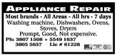 APPLIANCE REPAIRMost brands - All Areas - All hrs - 7 daysWashing machine, Dishwashers, Ovens,Stoves, DryersPrompt, Good, Not expensive.Ph: 3807 1508 + 5549 16373805 5637Lic # 61228