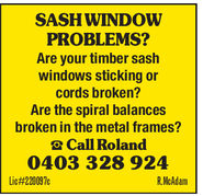 SASH WINDOWPROBLEMS?Are your timber sashwindows sticking orcords broken?Are the spiral balancesbroken in the metal frames?ట Call Roland0403 328 924Lic#220097cR.McAdam