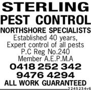STERLINGPEST CONTROLNORTHSHORE SPECIALISTSEstablished 40 years,Expert control of all pestsP.C Reg No.240Member A.E.P.M.A0418 252 3429476 4294ALL WORK GUARANTEED2245234v6