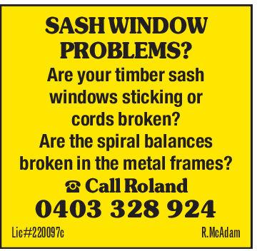 SASH WINDOWPROBLEMS?Are your timber sashwindows sticking orcords broken?Are the spiral balancesbroken in the metal frames?ట Call Roland0403 328 924Lic#220097cR.McAdam