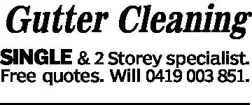 Gutter CleaningSINGLE & 2 Storey specialist.Free quotes. Will 0419 003 851.