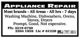 APPLIANCE REPAIRMost brands - All Areas - All hrs - 7 daysWashing Machine, Dishwashers, Ovens,Stoves, DryersPrompt, Good, Not expensive.Ph: 3219 67503394 1959 Lic # 61228