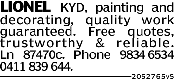 LIONEL KYD, painting anddecorating, quality workguaranteed. Free quotes,trustworthy & reliable.Ln 87470c. Phone 9834 65340411 839 644.2052765v5