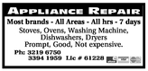 APPLIANCE REPAIRMost brands - All Areas - All hrs - 7 daysStoves, Ovens, Washing Machine,Dishwashers, DryersPrompt, Good, Not expensive.Ph: 3219 67503394 1959 Lic # 61228