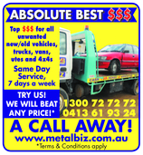 ABSOLUTE BEST $$$Top $$$ for allunwantednew/old vehicles,trucks, vans,utes and 4x4sSame DayService,7 days a weekTRY US!WE WILL BEATANY PRICE!*1300 72 72 720413 61 93 24A CALL AWAY!www.metalbiz.com.au*Terms & Conditions apply