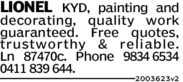 LIONEL KYD, painting anddecorating, quality workguaranteed. Free quotes,trustworthy & reliable.Ln 87470c. Phone 9834 65340411 839 644.2003623v2