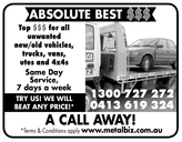 ABSOLUTE BEST $$$Top $$$ for allunwantednew/old vehicles,trucks, vans,utes and 4x4sSame DayService,7 days a weekTRY US! WE WILLBEAT ANY PRICE!*1300 727 2720413 619 324A CALL AWAY!*Terms & Conditions apply www.metalbiz.com.au
