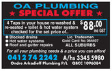 OA PLUMBING SPECIAL OFFER 4 Taps in your house re-washed & $re-seated + toilet & hot water system 88.00checked for the set price of.. Blocked drains Hot water systems Roof and gutter repairsinc GSTLic. TradesmanGold Card No 064407ALL SUBURBSFor all your plumbing needs & a price you can afford0412 74 2242 A/hs 3345 5980Ondre Arkadieff Plumbing P/LQBCC 1096084
