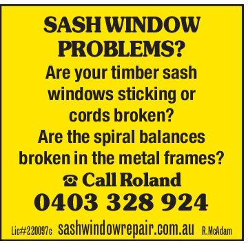 SASH WINDOWPROBLEMS?Are your timber sashwindows sticking orcords broken?Are the spiral balancesbroken in the metal frames? Call Roland0403 328 924Lic#220097csashwindowrepair.com.auR.McAdam