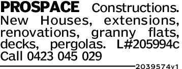 PROSPACE Constructions.New Houses, extensions,renovations, granny flats,decks, pergolas. L#205994cCall 0423 045 0292039 574v1
