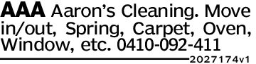 AAA Aaron's Cleaning. Movein/out, Spring, Carpet, Oven,Window, etc. 0410-092-4112027 174v1