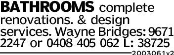 BATHROOMS completerenovations. & designservices. Wayne Bridges: 96712247 or 0408 405 062 L: 387252003061v2