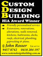 CUSTOMDESIGNBUILDINGHIA Avvard WinnerFriendly personalised serviceExtensions, renovations,alterations, walls removed,kitchens, bathrooms, decks,roofs, electrical, plumbing,gyprocking plans.John Rosser Lic 4077209457 8742 0418 204 197www.customdesignbuilding.com.au