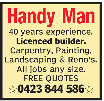 Handy Man40 years experience.Licenced builder.Carpentry, Painting,Landscaping & Reno's.All jobs any size.FREE QUOTES0423 844 586