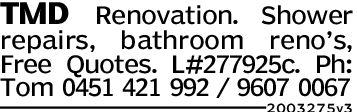 TMD Renovation. Showerrepairs, bathroom reno's,Free Quotes. L#277925c. Ph:Tom 0451 421 992 / 9607 00672003275v3