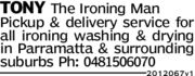 TONY The Ironing ManPickup & delivery service forall ironing washing & dryingin Parramatta & SurroundingSuburbs Ph: 04815060702012067v1
