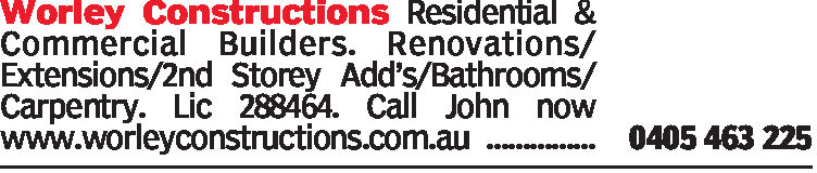 Worley ConstructionsResidential &Commercial Builders. Renovations/Extensions/2nd Storey Add's/Bathrooms/Carpentry. Lic 28846A. Call John nowwww.worleyconstructions.com.au0405 463 225