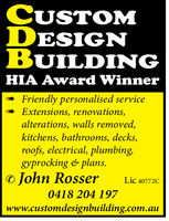 CUSTOMDESIGNBUILDINGHIA Award WinnerFriendly personalised serviceExtensions, renovations,alterations, walls removed,kitchens, bathrooms, decks,roofs, electrical, plumbing,gyprocking & plans. John RosserLic 40772C0418 204 197www.customdesignbuilding.com.au